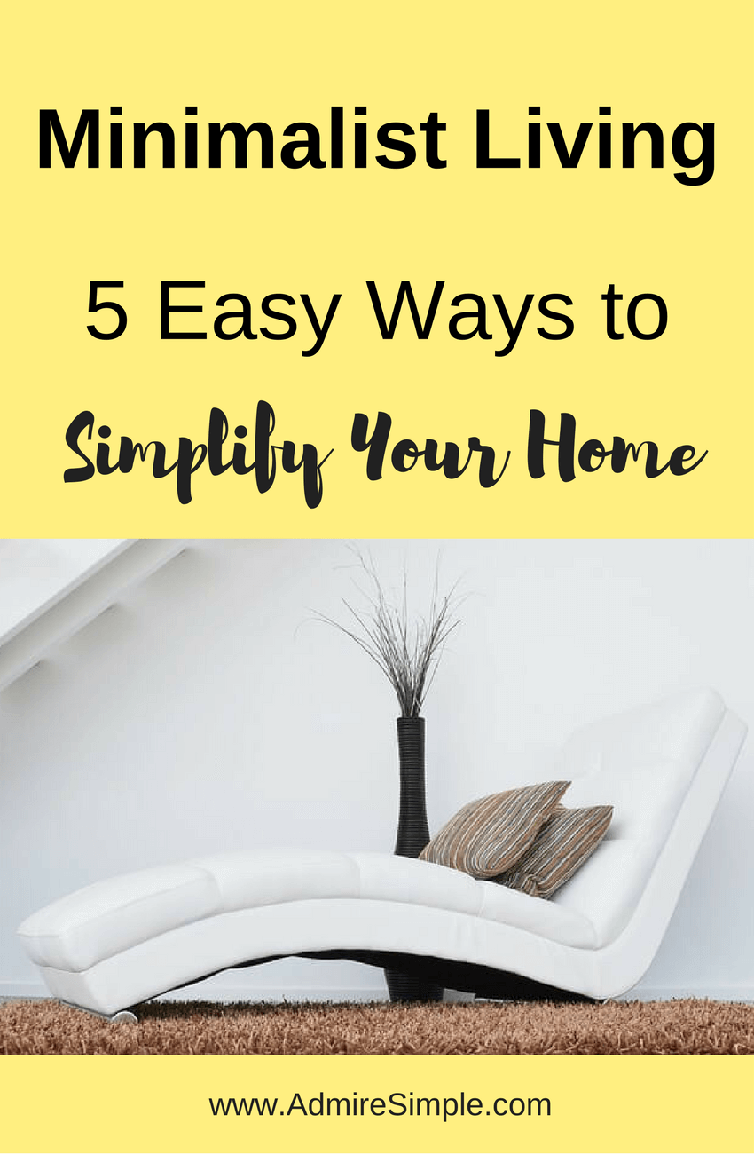 5 Easy Ways To Simplify Your Home Admire Simple